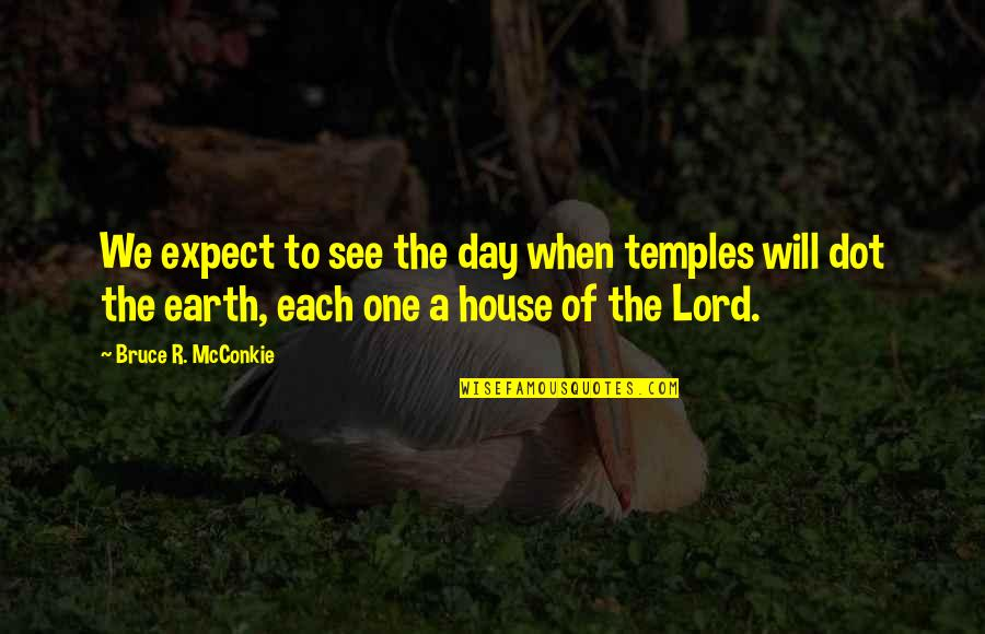 Senseless Crimes Quotes By Bruce R. McConkie: We expect to see the day when temples