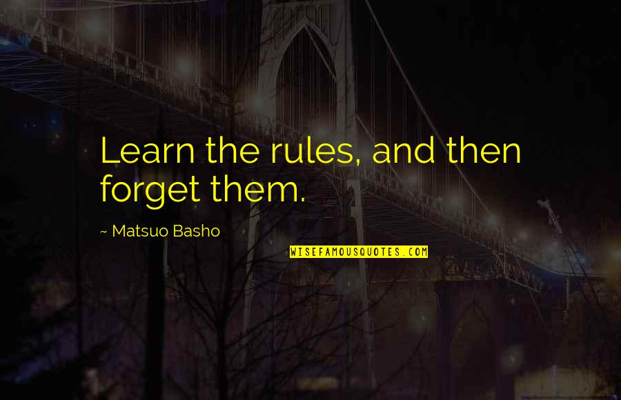 Senseless Crimes Quotes By Matsuo Basho: Learn the rules, and then forget them.