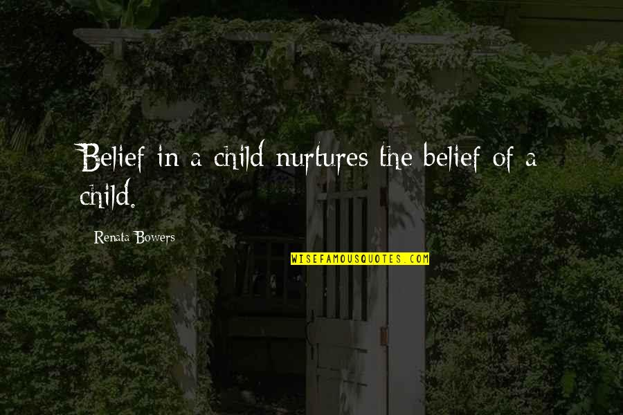 Senseless Crimes Quotes By Renata Bowers: Belief in a child nurtures the belief of