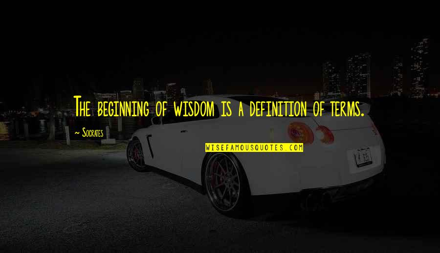 Senseless Crimes Quotes By Socrates: The beginning of wisdom is a definition of