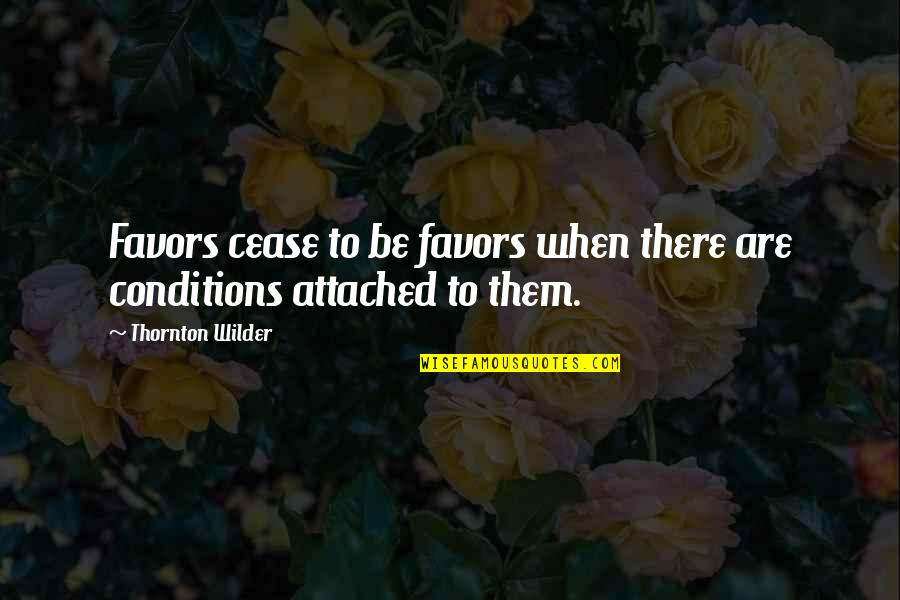 Senseless Crimes Quotes By Thornton Wilder: Favors cease to be favors when there are