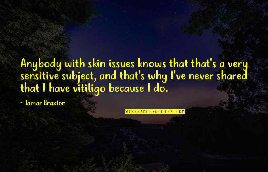 Sensitive Skin Quotes By Tamar Braxton: Anybody with skin issues knows that that's a