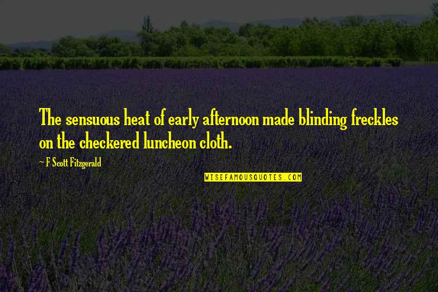 Sensuous Quotes By F Scott Fitzgerald: The sensuous heat of early afternoon made blinding
