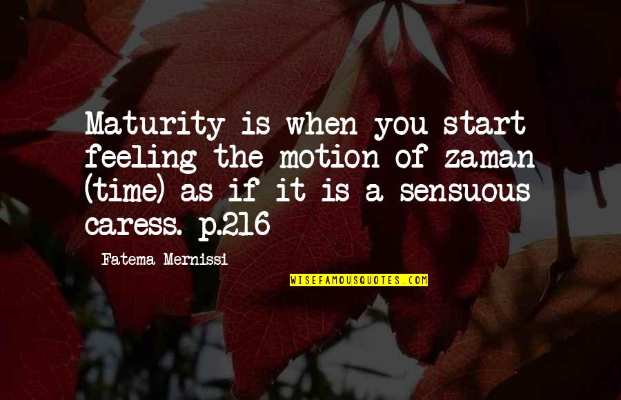 Sensuous Quotes By Fatema Mernissi: Maturity is when you start feeling the motion