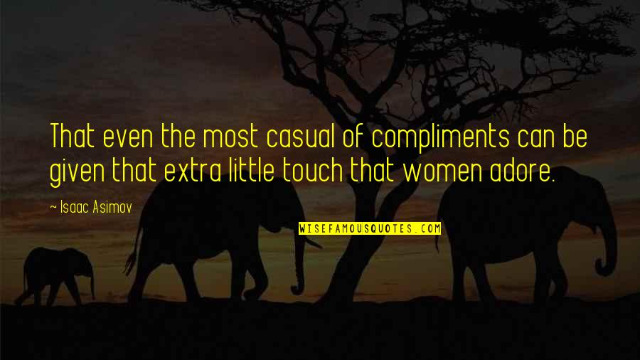 Sensuous Quotes By Isaac Asimov: That even the most casual of compliments can