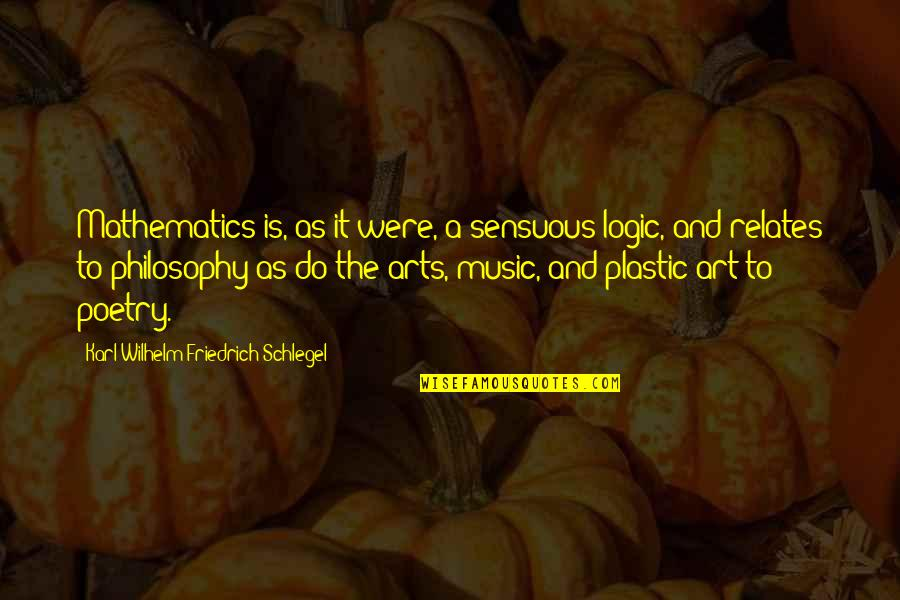 Sensuous Quotes By Karl Wilhelm Friedrich Schlegel: Mathematics is, as it were, a sensuous logic,