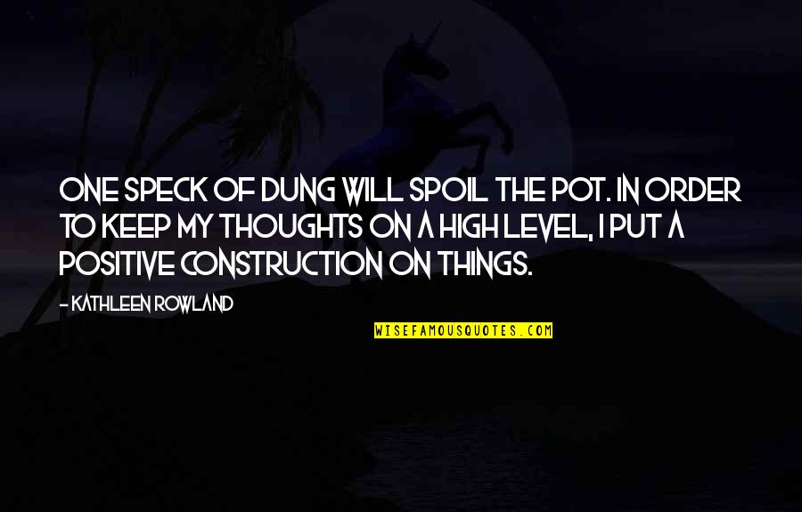 Sensuous Quotes By Kathleen Rowland: One speck of dung will spoil the pot.