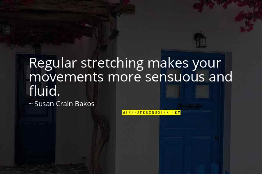 Sensuous Quotes By Susan Crain Bakos: Regular stretching makes your movements more sensuous and