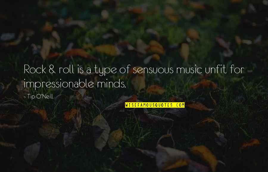 Sensuous Quotes By Tip O'Neill: Rock & roll is a type of sensuous