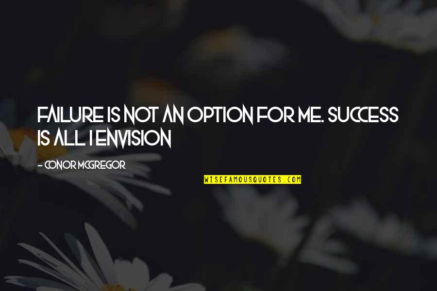 Sentimental Brother And Sister Quotes By Conor McGregor: Failure is not an option for me. Success