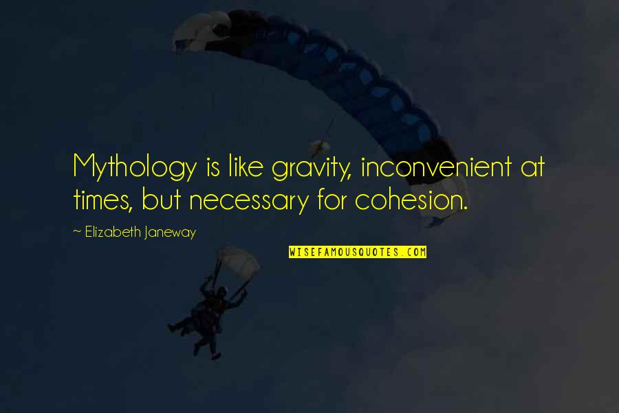 Sentimental Brother And Sister Quotes By Elizabeth Janeway: Mythology is like gravity, inconvenient at times, but