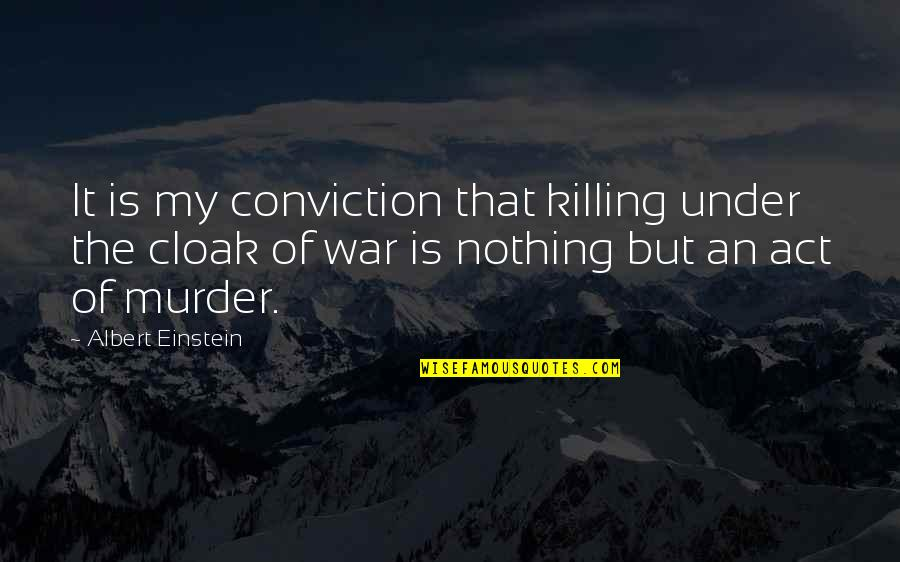 Sentimental Death Quotes By Albert Einstein: It is my conviction that killing under the