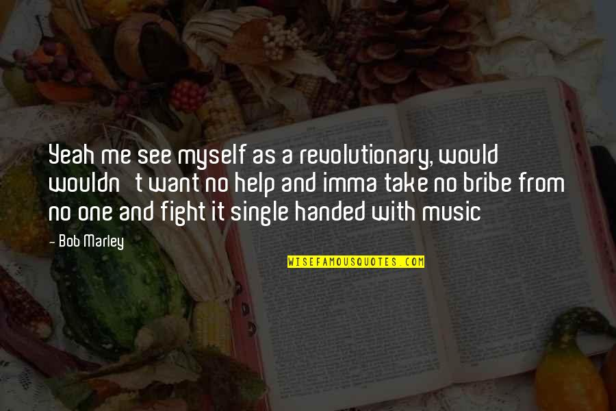 Sentimental Death Quotes By Bob Marley: Yeah me see myself as a revolutionary, would