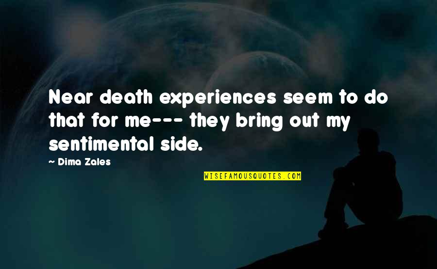 Sentimental Death Quotes By Dima Zales: Near death experiences seem to do that for