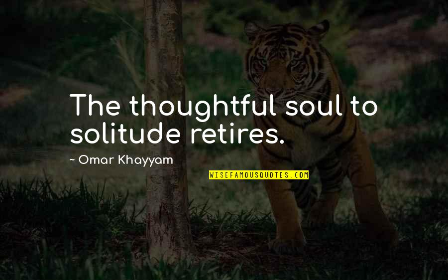 Sentimental Death Quotes By Omar Khayyam: The thoughtful soul to solitude retires.