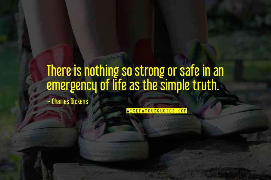 Seoras Quotes By Charles Dickens: There is nothing so strong or safe in