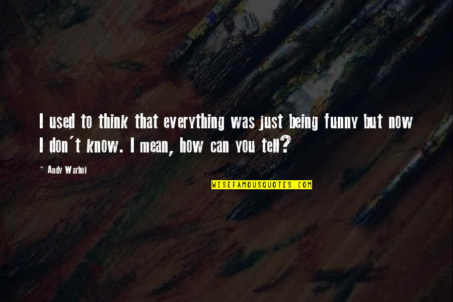 Separate Vocations Quotes By Andy Warhol: I used to think that everything was just