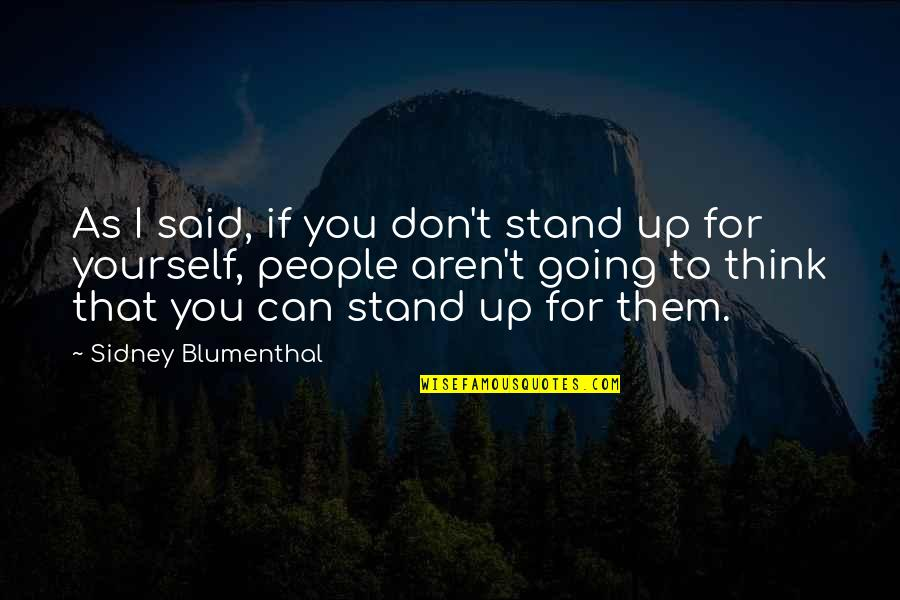 Separate Vocations Quotes By Sidney Blumenthal: As I said, if you don't stand up