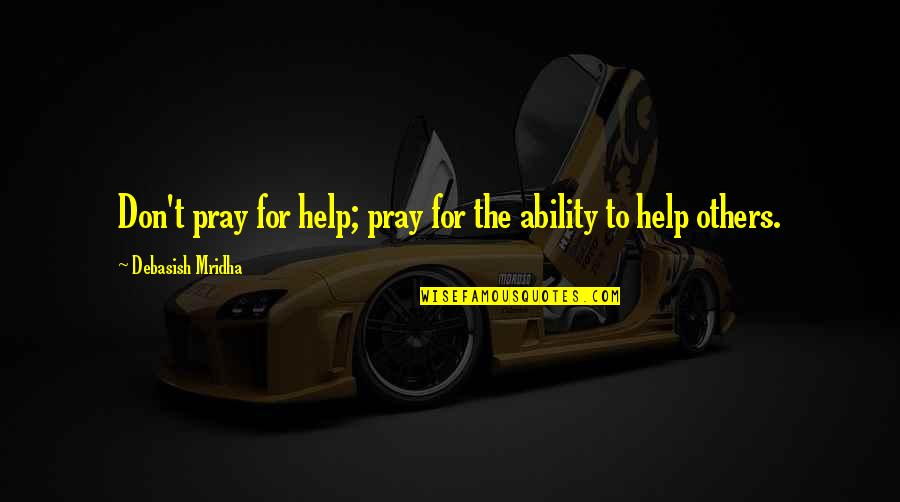 Sephardic Quotes By Debasish Mridha: Don't pray for help; pray for the ability