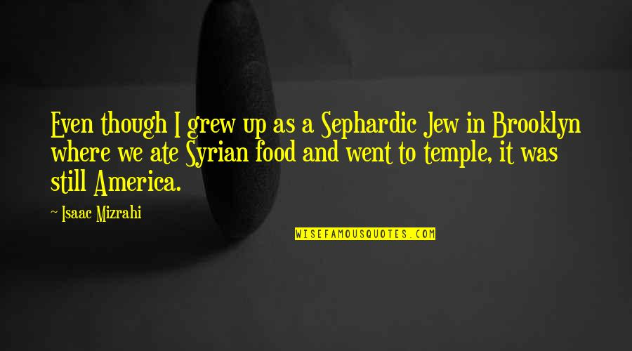 Sephardic Quotes By Isaac Mizrahi: Even though I grew up as a Sephardic