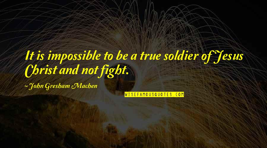 Sephardic Quotes By John Gresham Machen: It is impossible to be a true soldier