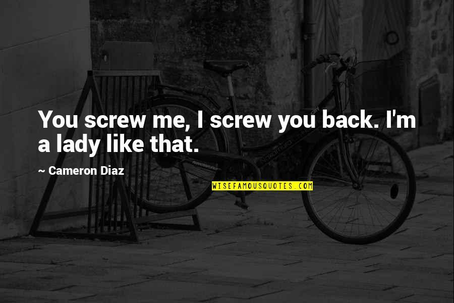 Sepp Dietrich Quotes By Cameron Diaz: You screw me, I screw you back. I'm