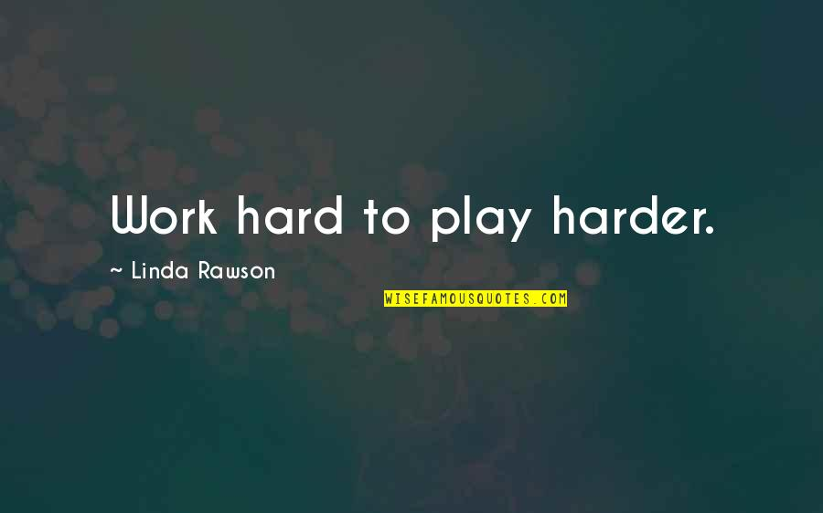 Sepp Dietrich Quotes By Linda Rawson: Work hard to play harder.