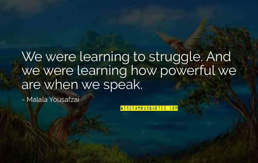 Sepp Dietrich Quotes By Malala Yousafzai: We were learning to struggle. And we were