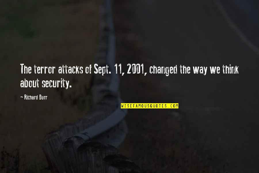 Sept 11 Quotes By Richard Burr: The terror attacks of Sept. 11, 2001, changed