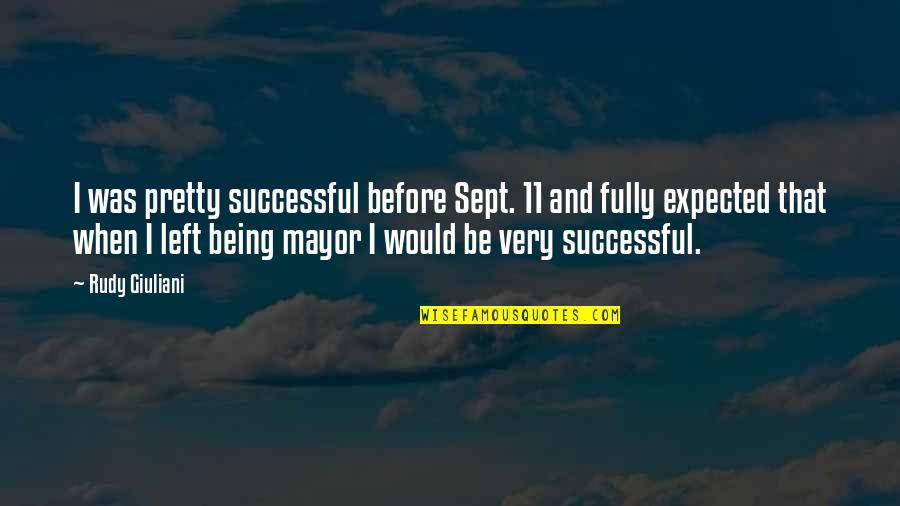 Sept 11 Quotes By Rudy Giuliani: I was pretty successful before Sept. 11 and