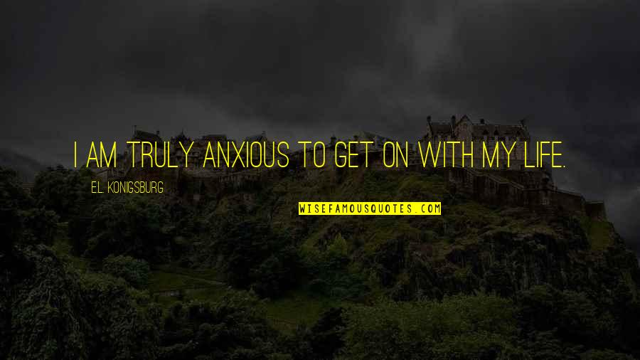 Sepulchers Quotes By E.L. Konigsburg: I am truly anxious to get on with