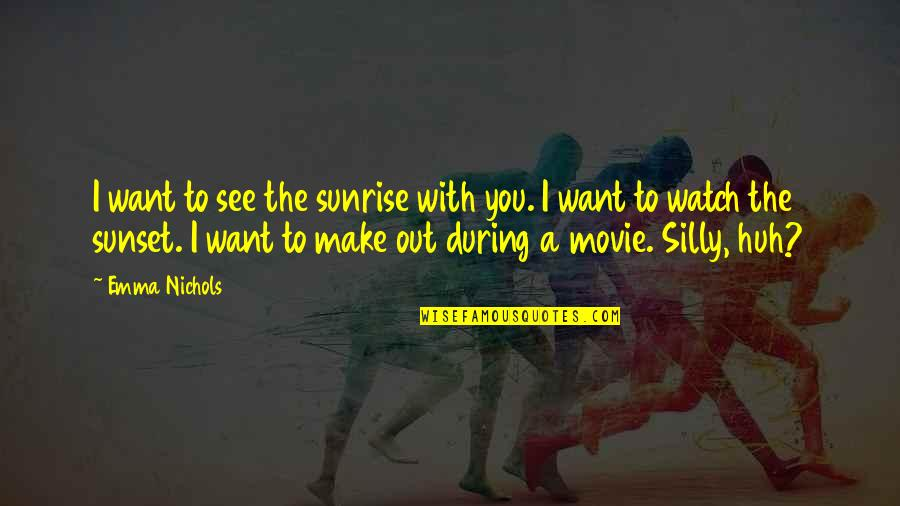 Sepulchers Quotes By Emma Nichols: I want to see the sunrise with you.