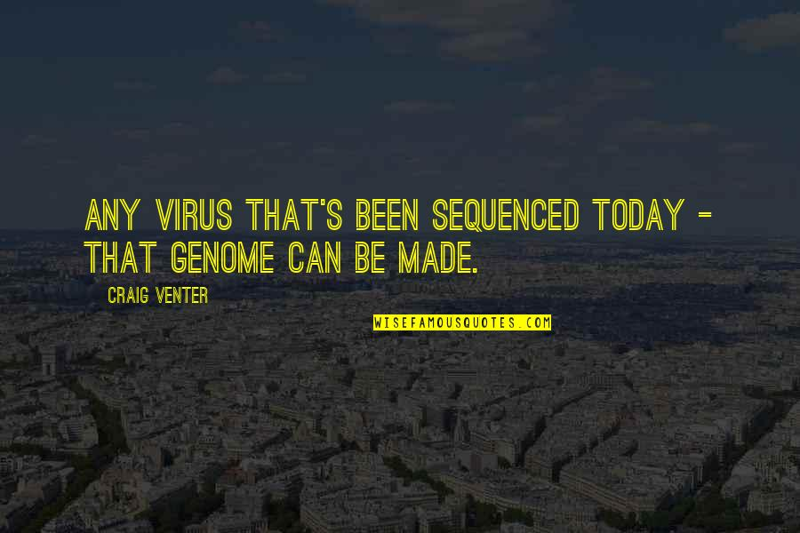 Sequenced Quotes By Craig Venter: Any virus that's been sequenced today - that