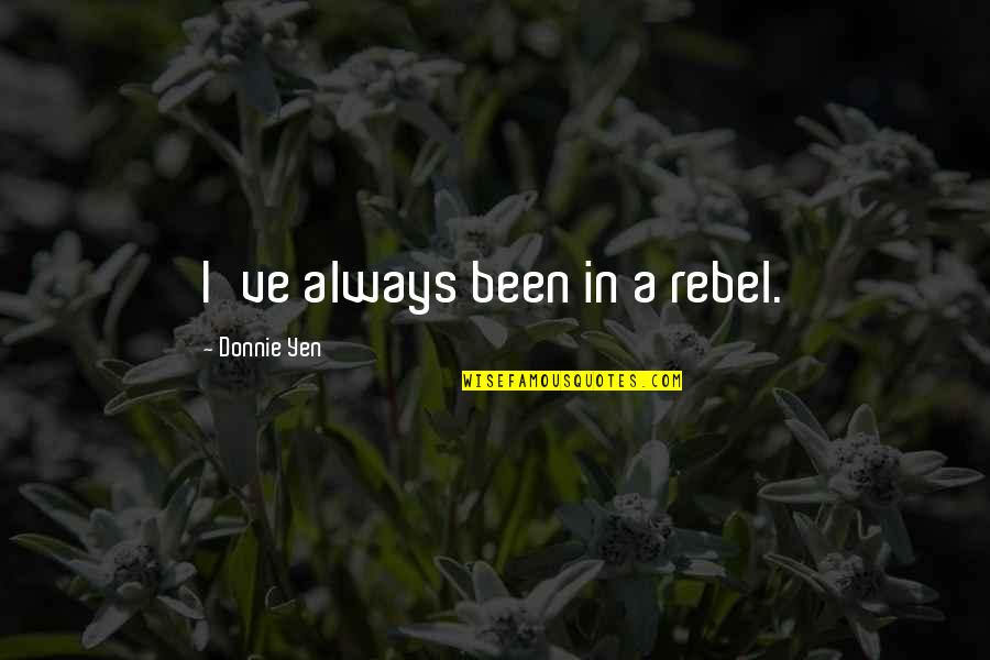 Ser Oswell Whent Quotes By Donnie Yen: I've always been in a rebel.