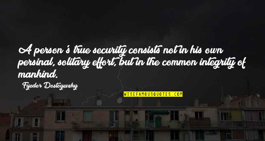Ser Oswell Whent Quotes By Fyodor Dostoyevsky: A person's true security consists not in his