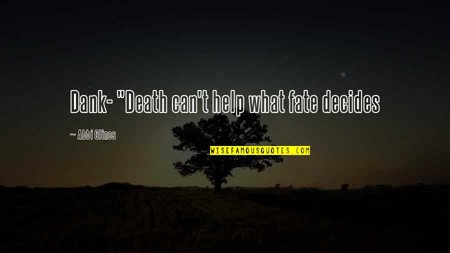 """Ser Y Tiempo Quotes By Abbi Glines: Dank- """"Death can't help what fate decides"""