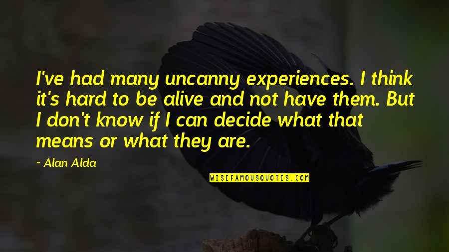 Ser Y Tiempo Quotes By Alan Alda: I've had many uncanny experiences. I think it's