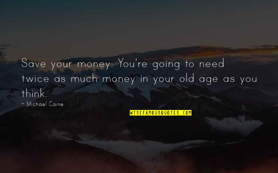 Ser Y Tiempo Quotes By Michael Caine: Save your money. You're going to need twice