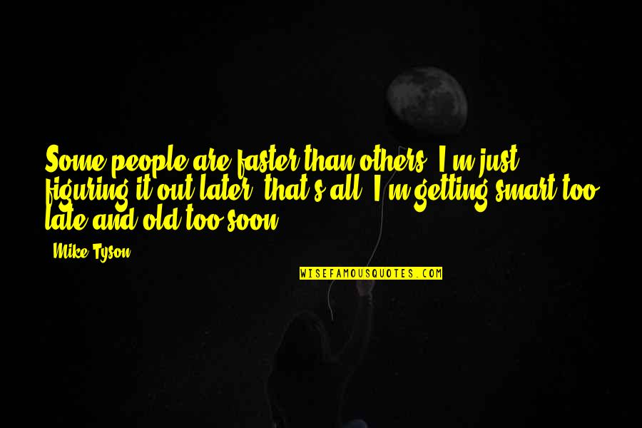 Ser Y Tiempo Quotes By Mike Tyson: Some people are faster than others; I'm just