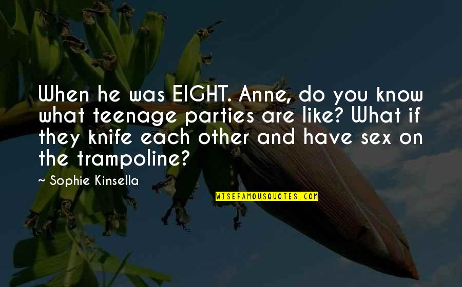 Ser Y Tiempo Quotes By Sophie Kinsella: When he was EIGHT. Anne, do you know