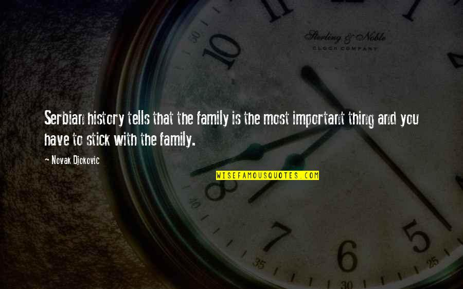 Serbian Family Quotes By Novak Djokovic: Serbian history tells that the family is the