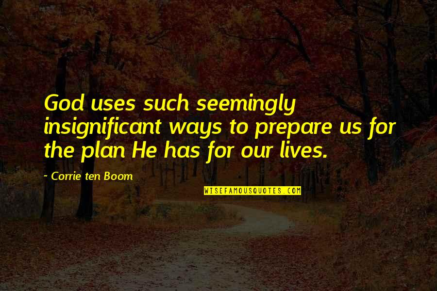 Serenaded Quotes By Corrie Ten Boom: God uses such seemingly insignificant ways to prepare