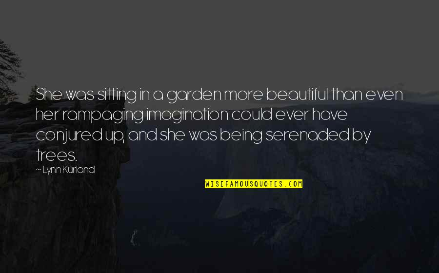 Serenaded Quotes By Lynn Kurland: She was sitting in a garden more beautiful