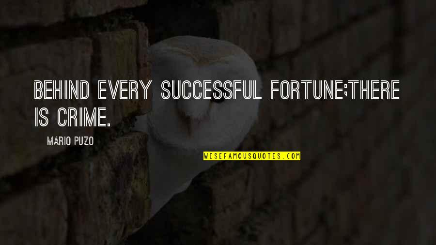 Serenaded Quotes By Mario Puzo: Behind every successful fortune;There is Crime.