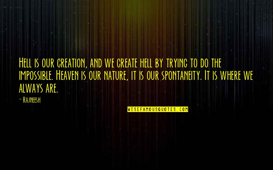 Serenaded Quotes By Rajneesh: Hell is our creation, and we create hell