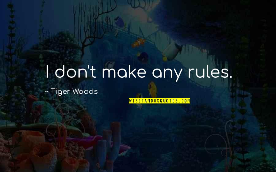 Serenaded Quotes By Tiger Woods: I don't make any rules.
