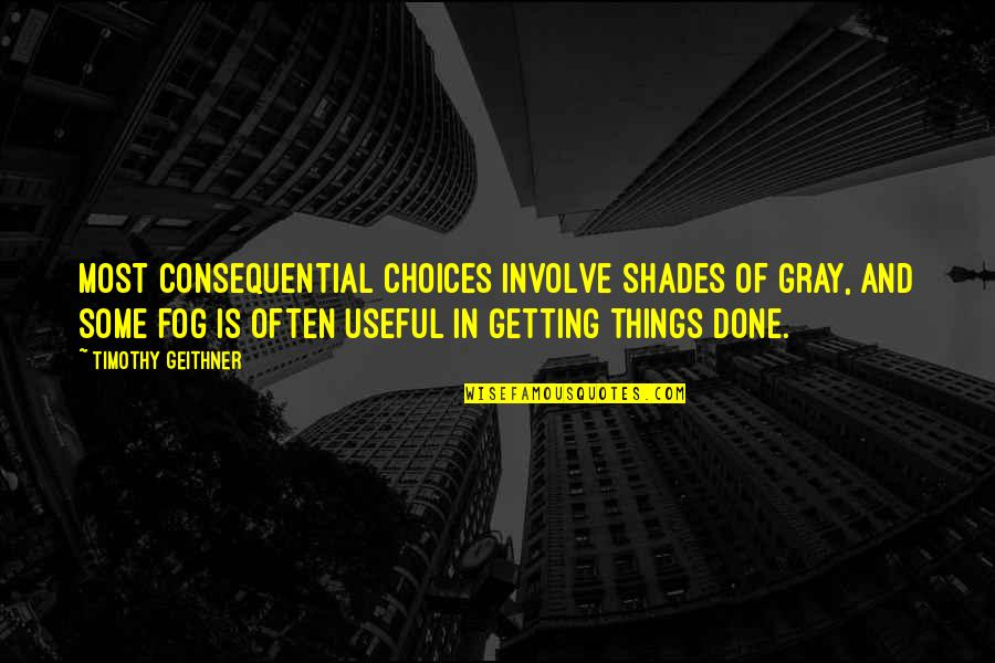 Serenaded Quotes By Timothy Geithner: Most consequential choices involve shades of gray, and