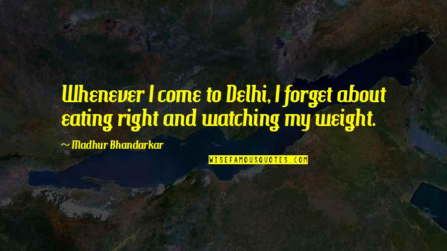 Sergeant Barnes Quotes By Madhur Bhandarkar: Whenever I come to Delhi, I forget about