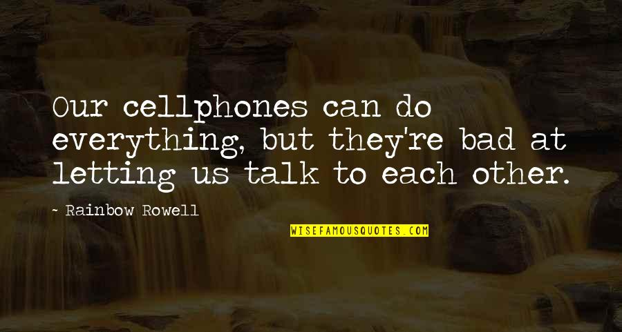 Sergeant Barnes Quotes By Rainbow Rowell: Our cellphones can do everything, but they're bad