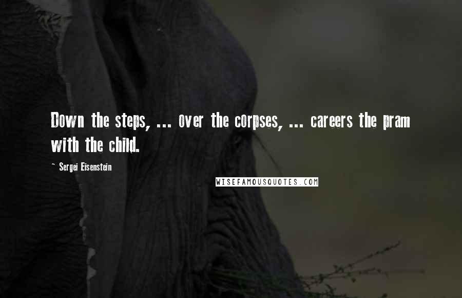 Sergei Eisenstein quotes: Down the steps, ... over the corpses, ... careers the pram with the child.